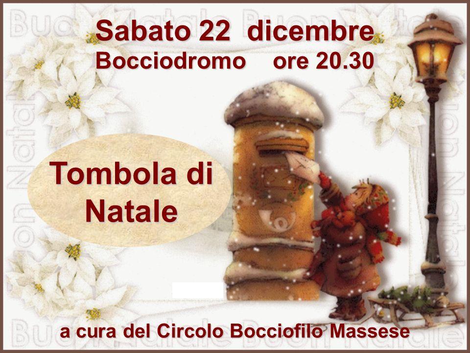 Sabato 22 dicembre Bocciodromo ore 20.30 Tombola di Natale a cura del Circolo Bocciofilo Massese