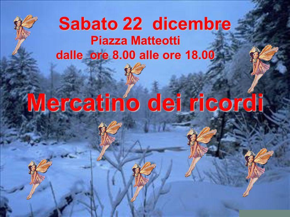 Sabato 22 dicembre Piazza Matteotti dalle ore 8.00 alle ore 18.00 Mercatino dei ricordi
