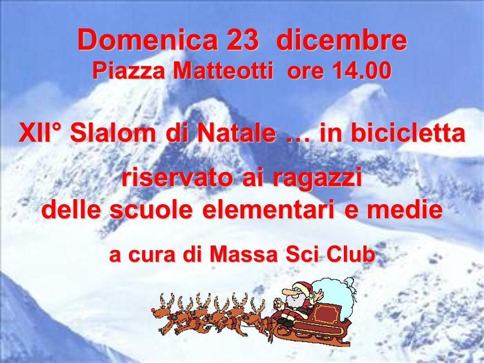 Domenica 23 dicembre Piazza Matteotti ore 14.00 XII° Slalom di Natale … in bicicletta riservato ai ragazzi delle scuole elementari e medie a cura di M