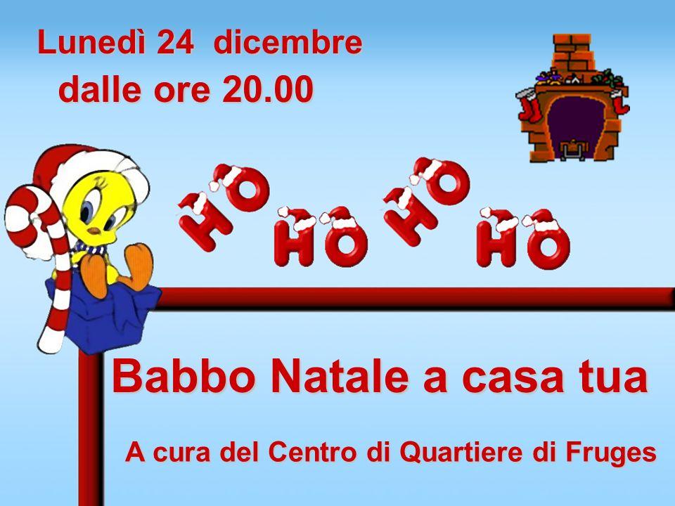 Lunedì 24 dicembre dalle ore 20.00 Babbo Natale a casa tua A cura del Centro di Quartiere di Fruges