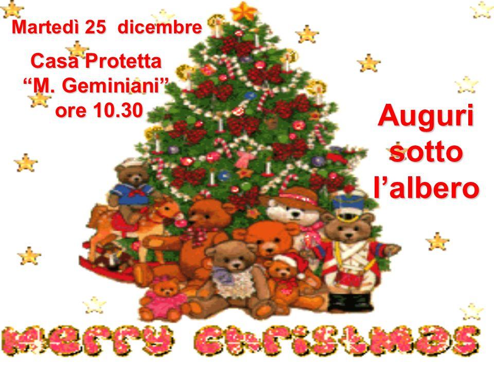 Martedì 25 dicembre Casa Protetta M. Geminiani ore 10.30 ore 10.30 Augurisottolalbero