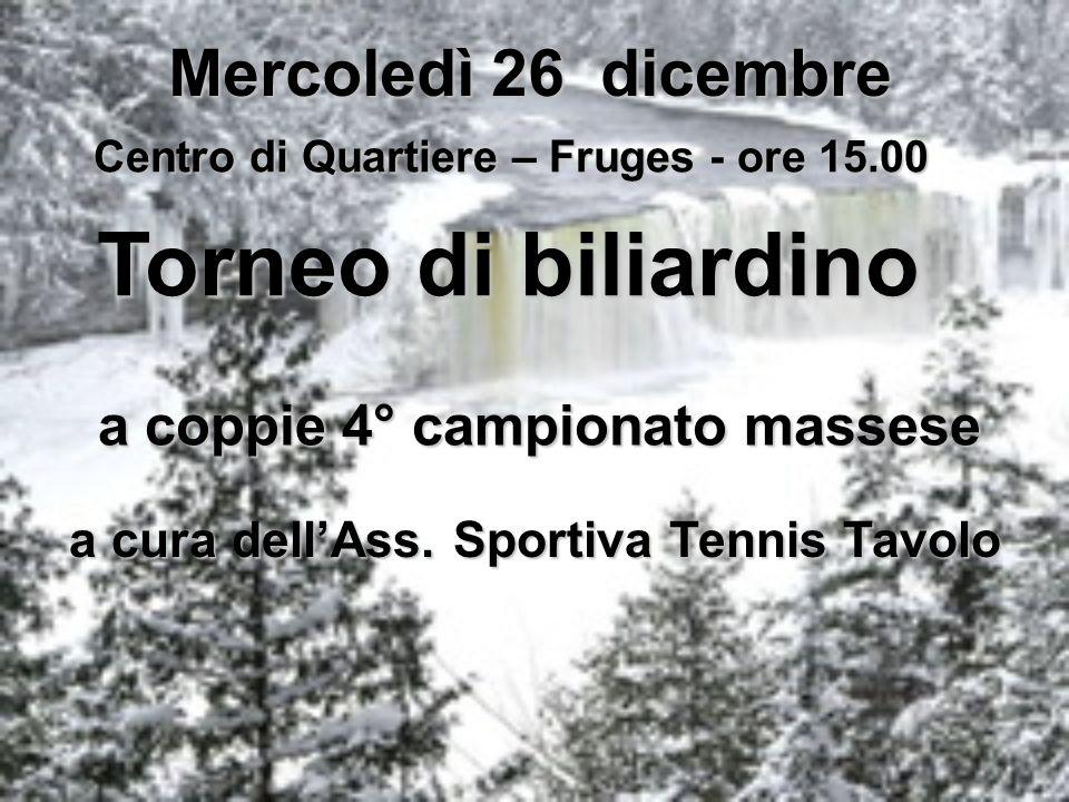 Mercoledì 26 dicembre Centro di Quartiere – Fruges - ore 15.00 Torneo di biliardino a coppie 4° campionato massese a cura dellAss. Sportiva Tennis Tav