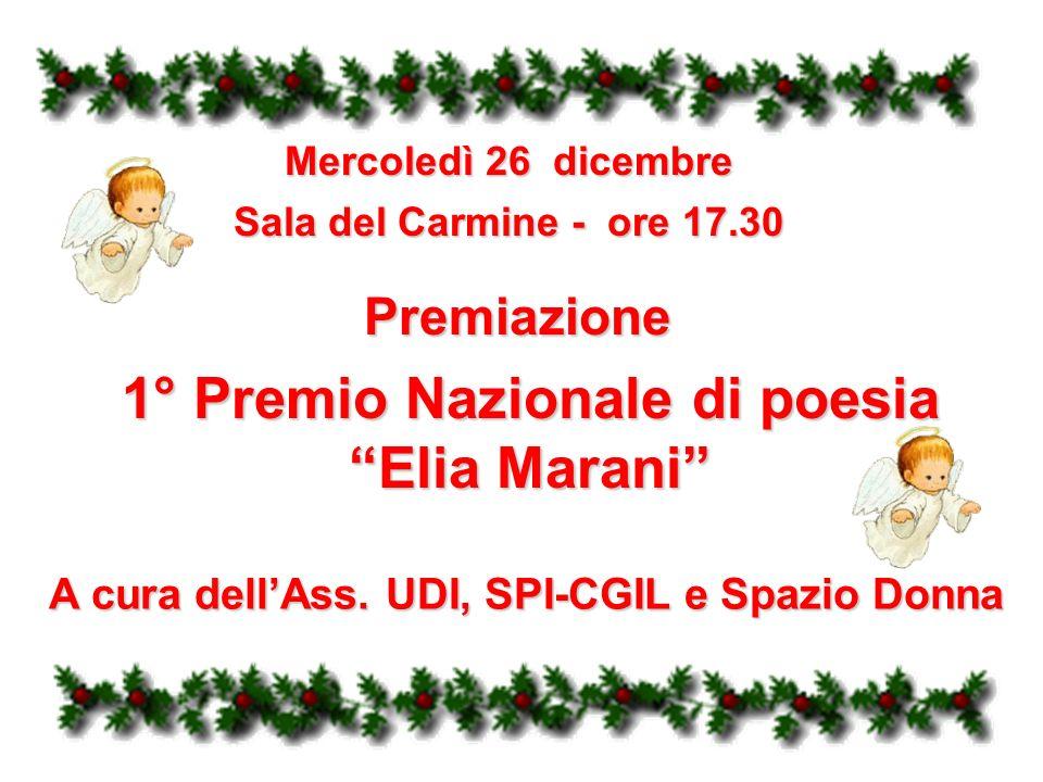 Mercoledì 26 dicembre Sala del Carmine - ore 17.30 1° Premio Nazionale di poesia Elia Marani Premiazione A cura dellAss. UDI, SPI-CGIL e Spazio Donna