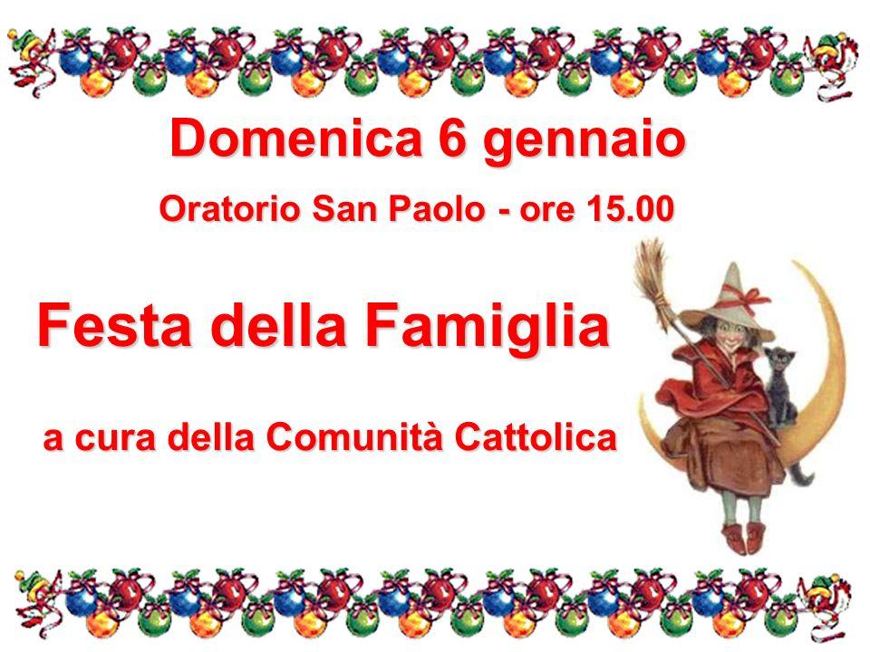 Festa della Famiglia a cura della Comunità Cattolica Domenica 6 gennaio Oratorio San Paolo - ore 15.00