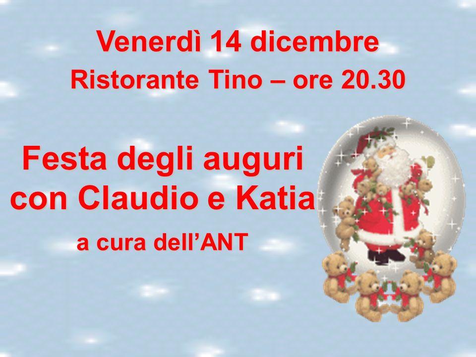 Venerdì 14 dicembre Ristorante Tino – ore 20.30 Festa degli auguri con Claudio e Katia a cura dellANT