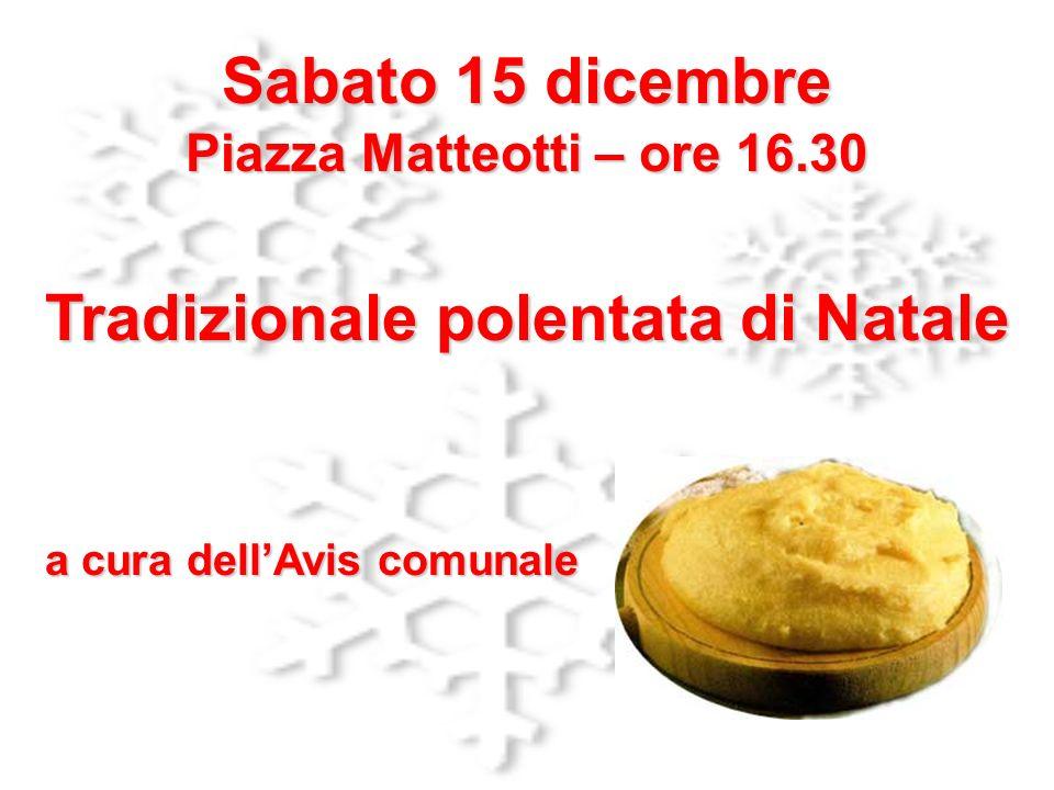 Sabato 15 dicembre Piazza Matteotti – ore 16.30 Tradizionale polentata di Natale a cura dellAvis comunale