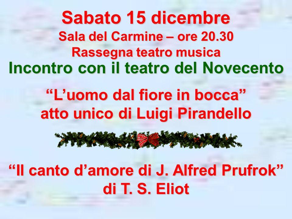 Sabato 15 dicembre Sala del Carmine – ore 20.30 Rassegna teatro musica Incontro con il teatro del Novecento Luomo dal fiore in bocca atto unico di Lui