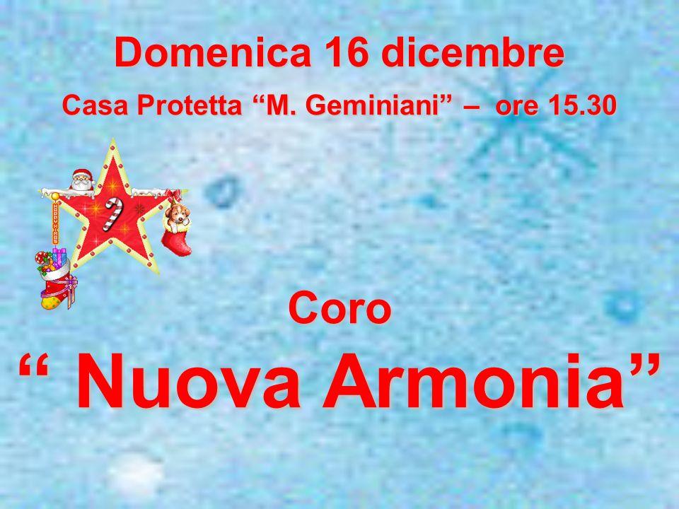 Domenica 16 dicembre Casa Protetta M. Geminiani – ore 15.30 Coro Nuova Armonia Nuova Armonia