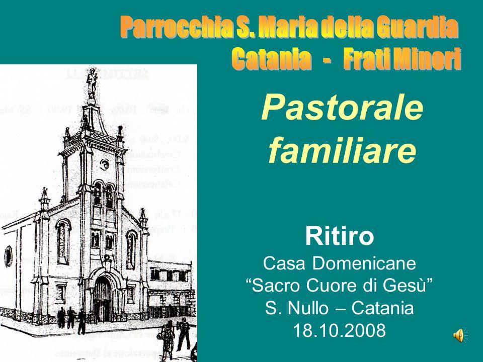 Pastorale familiare Ritiro Casa Domenicane Sacro Cuore di Gesù S. Nullo – Catania 18.10.2008