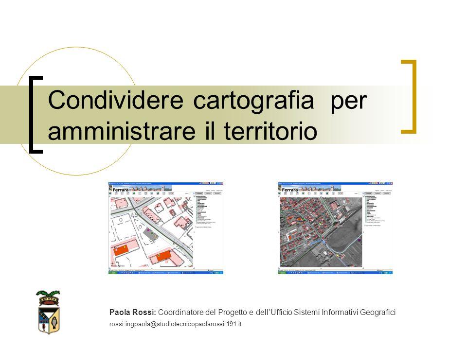 Condividere cartografia per amministrare il territorio Paola Rossi: Coordinatore del Progetto e dellUfficio Sistemi Informativi Geografici rossi.ingpaola@studiotecnicopaolarossi.191.it