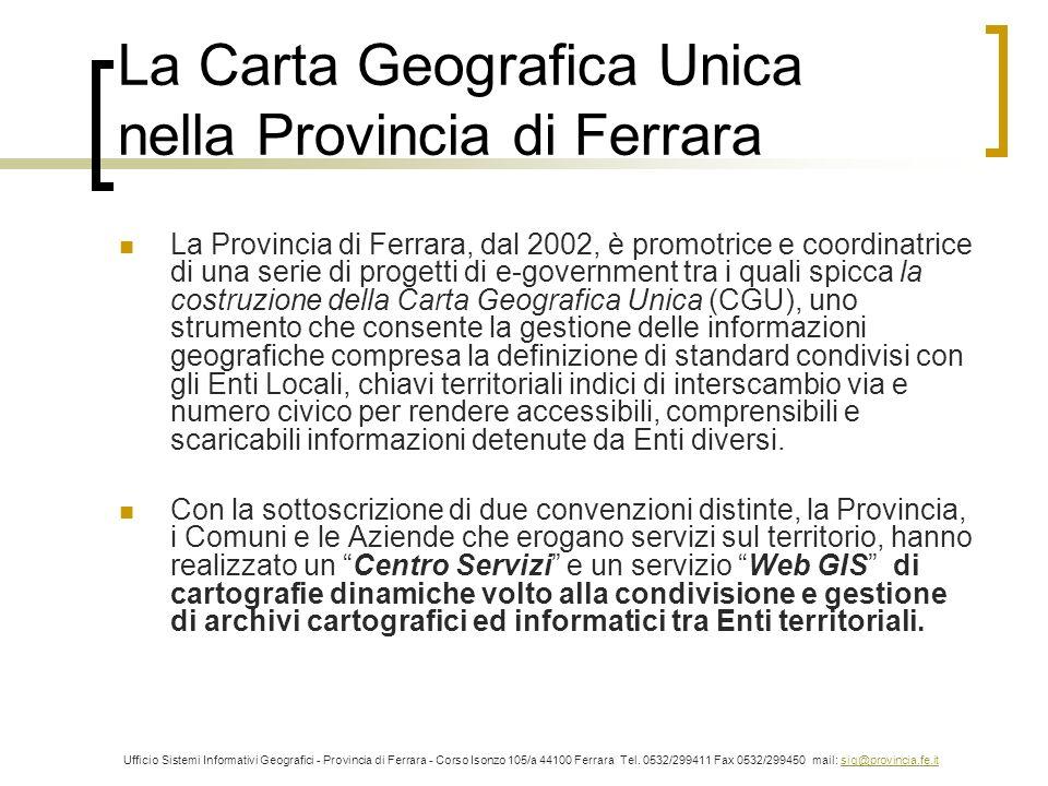 La Carta Geografica Unica nella Provincia di Ferrara La Provincia di Ferrara, dal 2002, è promotrice e coordinatrice di una serie di progetti di e-gov