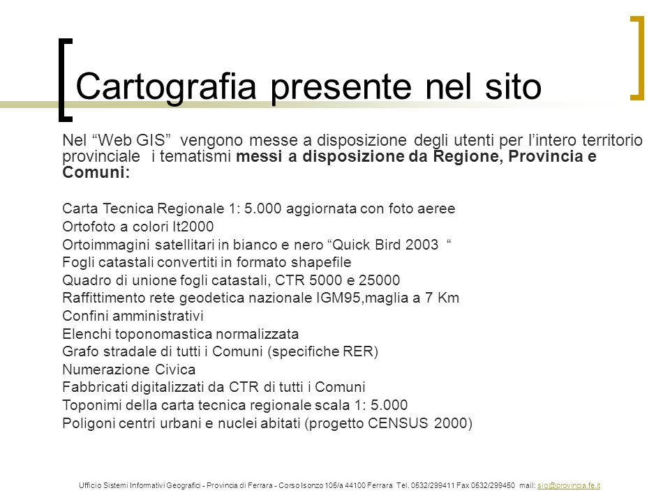 Cartografia presente nel sito Ufficio Sistemi Informativi Geografici - Provincia di Ferrara - Corso Isonzo 105/a 44100 Ferrara Tel. 0532/299411 Fax 05