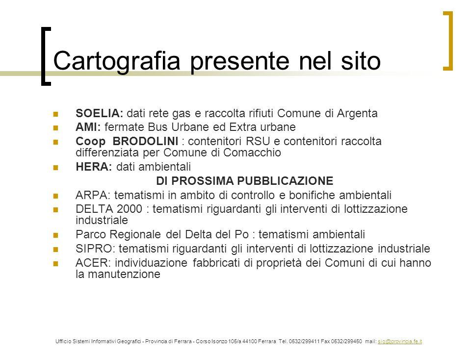 Cartografia presente nel sito SOELIA: dati rete gas e raccolta rifiuti Comune di Argenta AMI: fermate Bus Urbane ed Extra urbane Coop BRODOLINI : cont