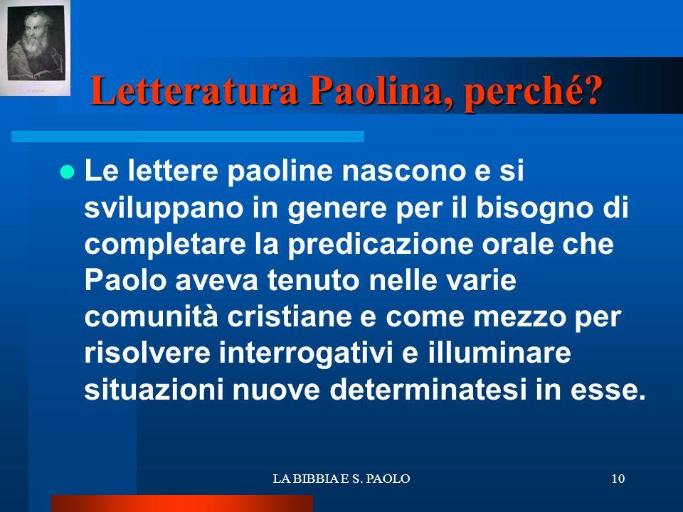 LA BIBBIA E S. PAOLO10 Le lettere paoline nascono e si sviluppano in genere per il bisogno di completare la predicazione orale che Paolo aveva tenuto