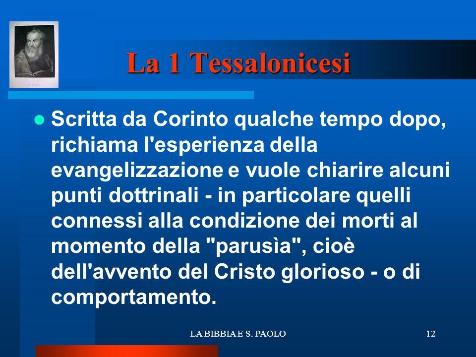LA BIBBIA E S. PAOLO12 La 1 Tessalonicesi Scritta da Corinto qualche tempo dopo, richiama l'esperienza della evangelizzazione e vuole chiarire alcuni
