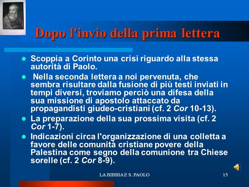 LA BIBBIA E S. PAOLO15 Dopo l'invio della prima lettera Scoppia a Corinto una crisi riguardo alla stessa autorità di Paolo. Nella seconda lettera a no