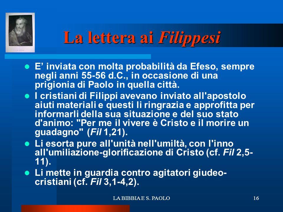 LA BIBBIA E S. PAOLO16 La lettera ai Filippesi E inviata con molta probabilità da Efeso, sempre negli anni 55-56 d.C., in occasione di una prigionia d