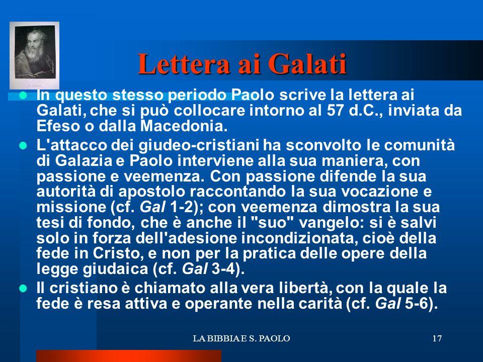 LA BIBBIA E S. PAOLO17 Lettera ai Galati In questo stesso periodo Paolo scrive la lettera ai Galati, che si può collocare intorno al 57 d.C., inviata