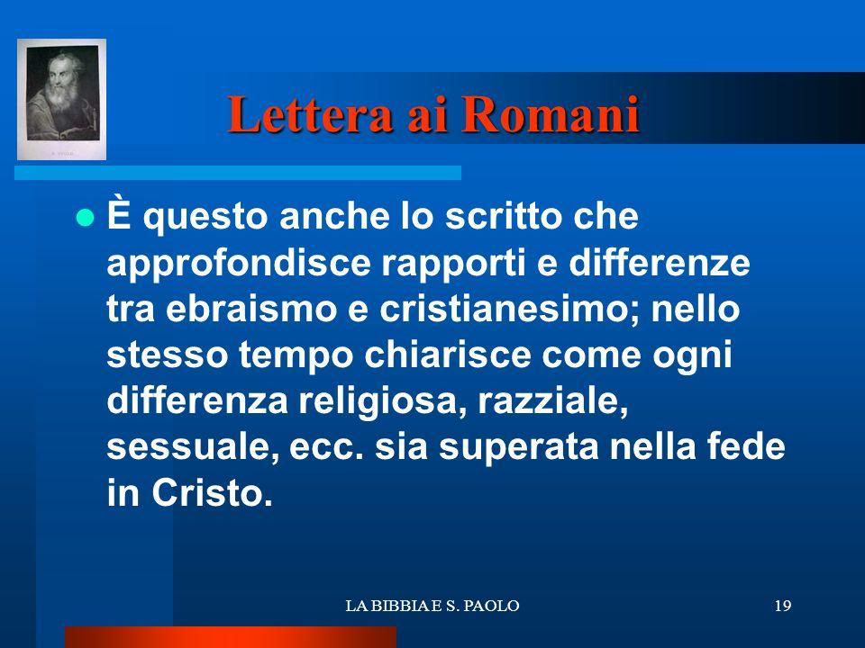 LA BIBBIA E S. PAOLO19 Lettera ai Romani È questo anche lo scritto che approfondisce rapporti e differenze tra ebraismo e cristianesimo; nello stesso