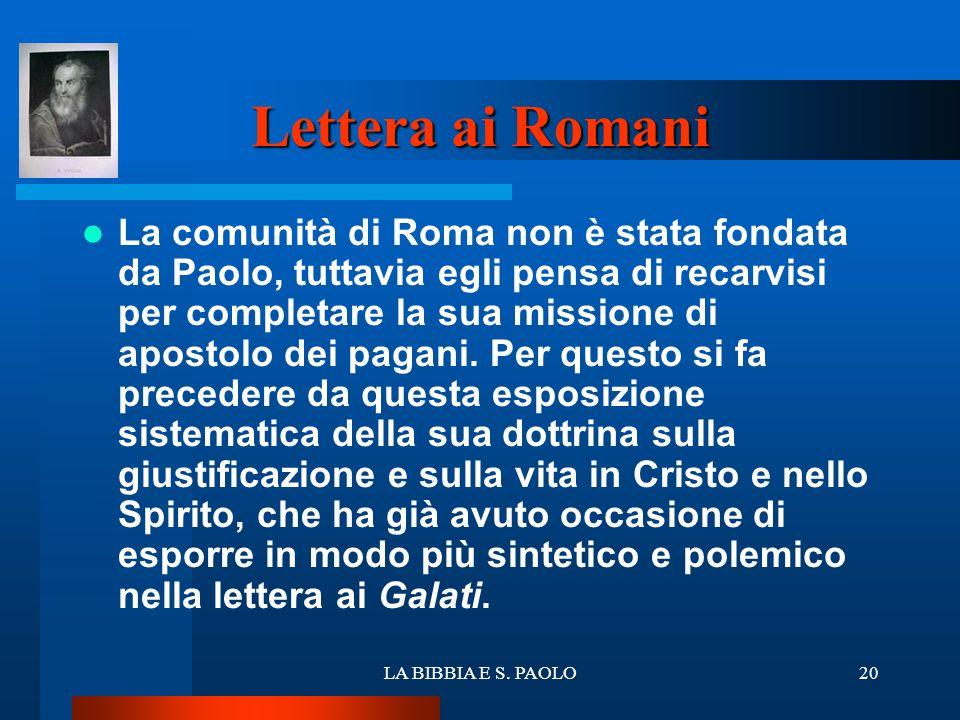 LA BIBBIA E S. PAOLO20 Lettera ai Romani La comunità di Roma non è stata fondata da Paolo, tuttavia egli pensa di recarvisi per completare la sua miss