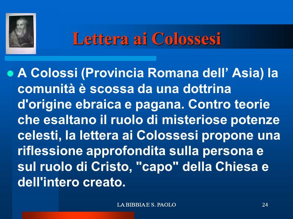LA BIBBIA E S. PAOLO24 Lettera ai Colossesi A Colossi (Provincia Romana dell Asia) la comunità è scossa da una dottrina d'origine ebraica e pagana. Co