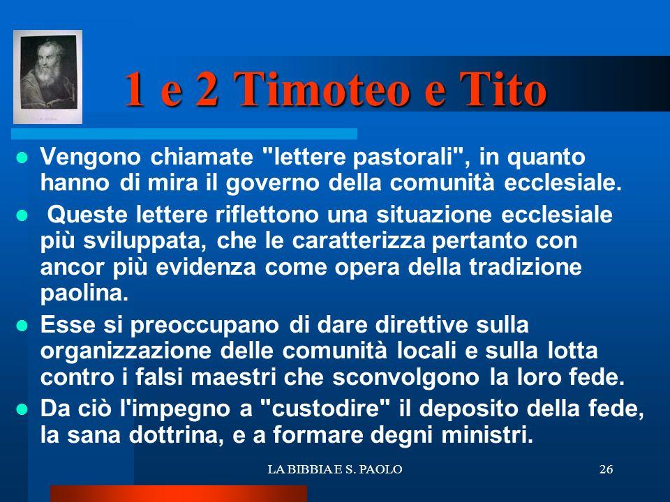 LA BIBBIA E S. PAOLO26 1 e 2 Timoteo e Tito Vengono chiamate