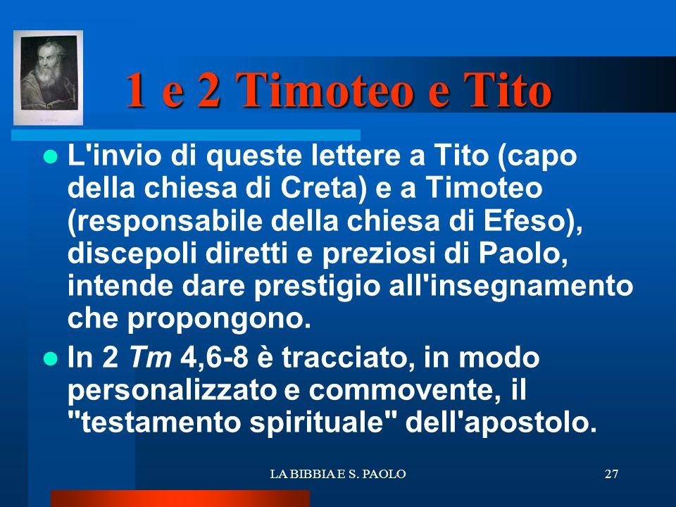 LA BIBBIA E S. PAOLO27 1 e 2 Timoteo e Tito L'invio di queste lettere a Tito (capo della chiesa di Creta) e a Timoteo (responsabile della chiesa di Ef