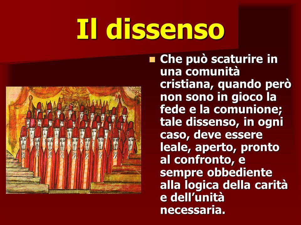 Il dissenso Che può scaturire in una comunità cristiana, quando però non sono in gioco la fede e la comunione; tale dissenso, in ogni caso, deve esser