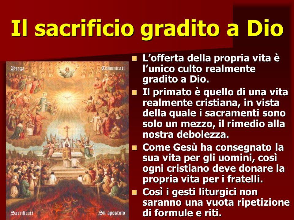 Il sacrificio gradito a Dio Lofferta della propria vita è lunico culto realmente gradito a Dio. Lofferta della propria vita è lunico culto realmente g