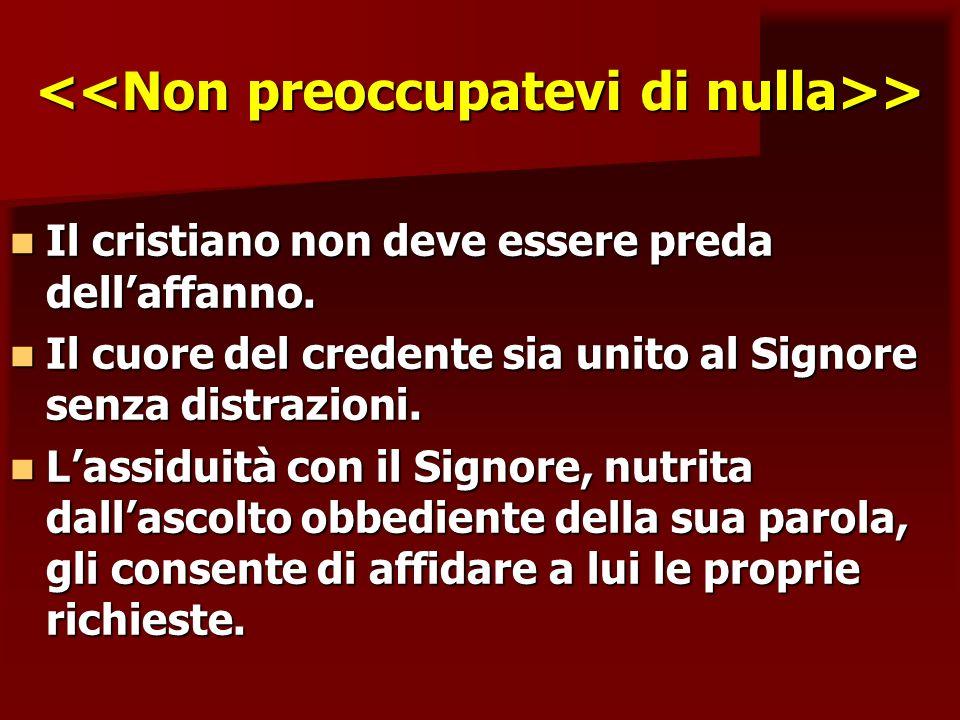 > > Il cristiano non deve essere preda dellaffanno. Il cristiano non deve essere preda dellaffanno. Il cuore del credente sia unito al Signore senza d