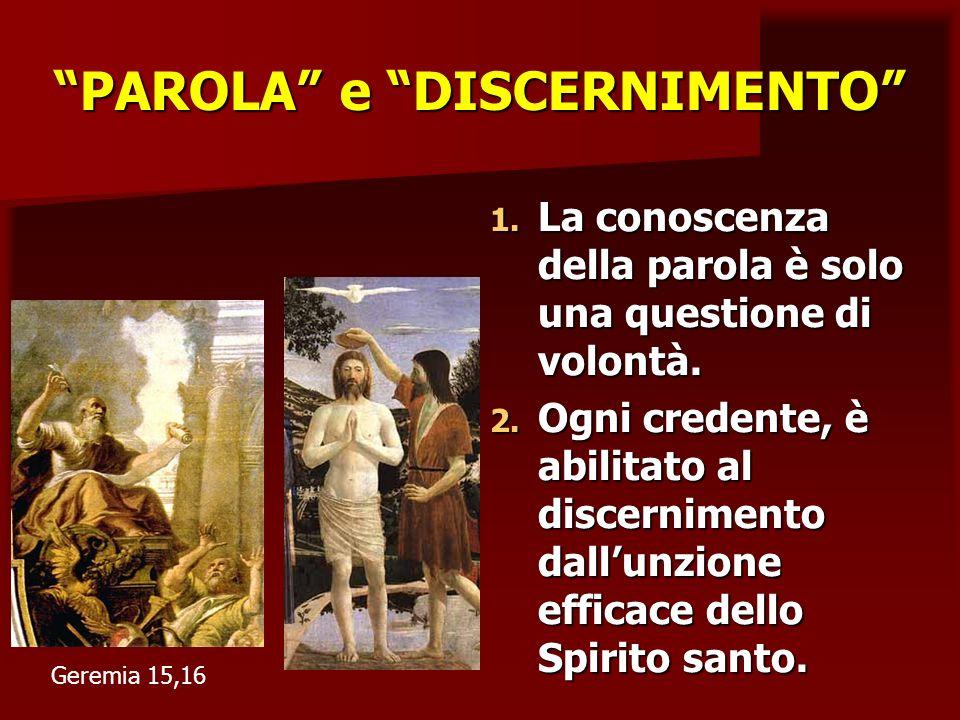 PAROLA e DISCERNIMENTO 1. La conoscenza della parola è solo una questione di volontà. 2. Ogni credente, è abilitato al discernimento dallunzione effic