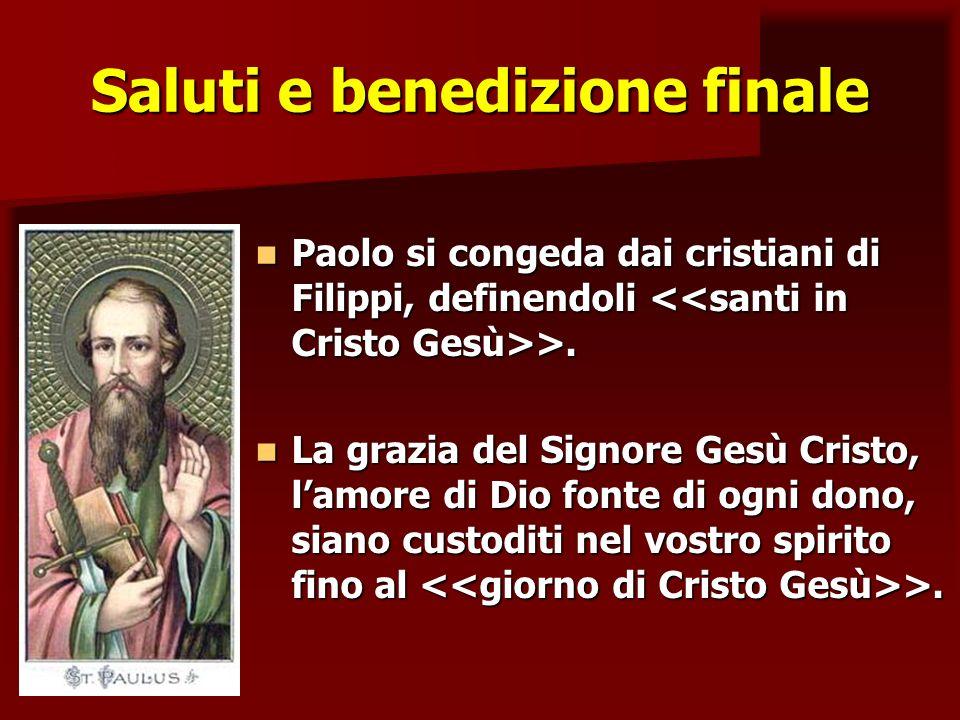 Saluti e benedizione finale Paolo si congeda dai cristiani di Filippi, definendoli >. Paolo si congeda dai cristiani di Filippi, definendoli >. La gra