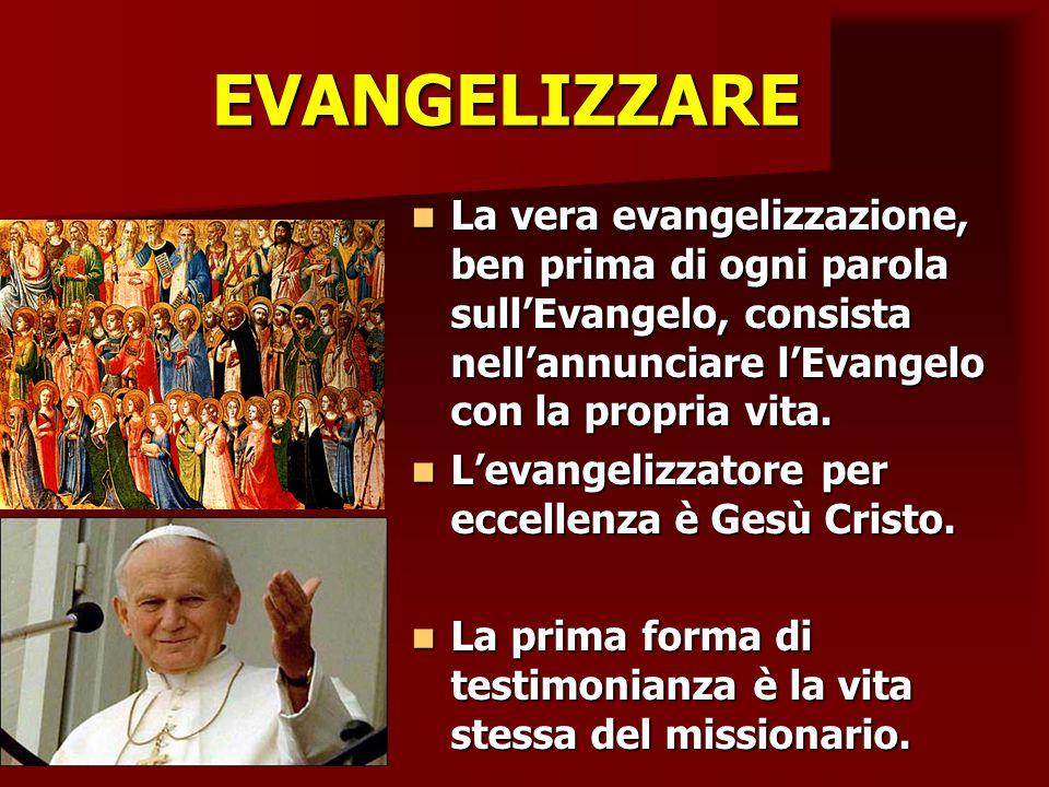 EVANGELIZZARE EVANGELIZZARE La vera evangelizzazione, ben prima di ogni parola sullEvangelo, consista nellannunciare lEvangelo con la propria vita. La