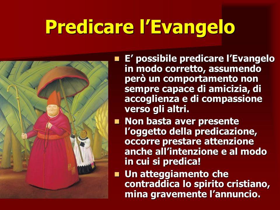 Predicare lEvangelo E possibile predicare lEvangelo in modo corretto, assumendo però un comportamento non sempre capace di amicizia, di accoglienza e