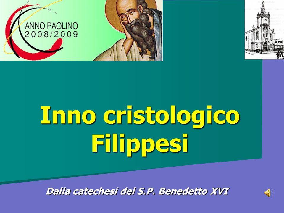 Inno cristologico Filippesi Dalla catechesi del S.P. Benedetto XVI