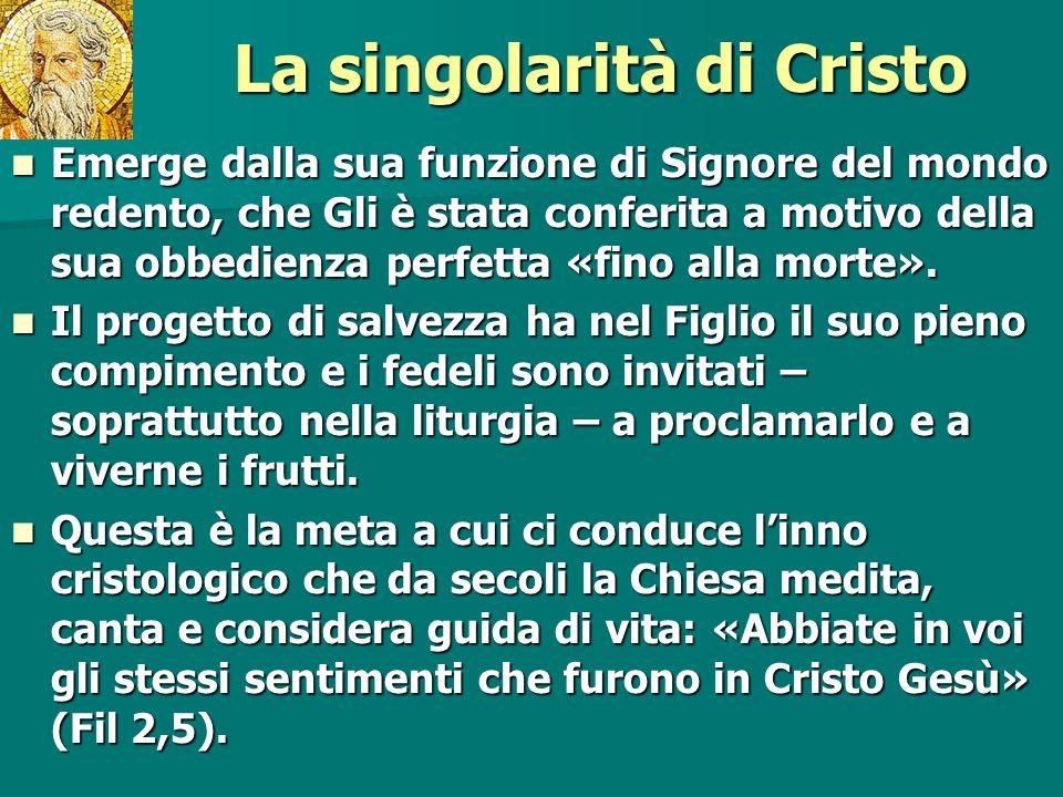 La singolarità di Cristo Emerge dalla sua funzione di Signore del mondo redento, che Gli è stata conferita a motivo della sua obbedienza perfetta «fin