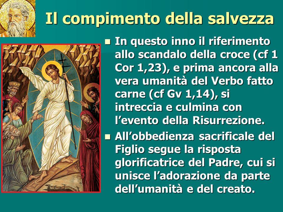Il compimento della salvezza In questo inno il riferimento allo scandalo della croce (cf 1 Cor 1,23), e prima ancora alla vera umanità del Verbo fatto