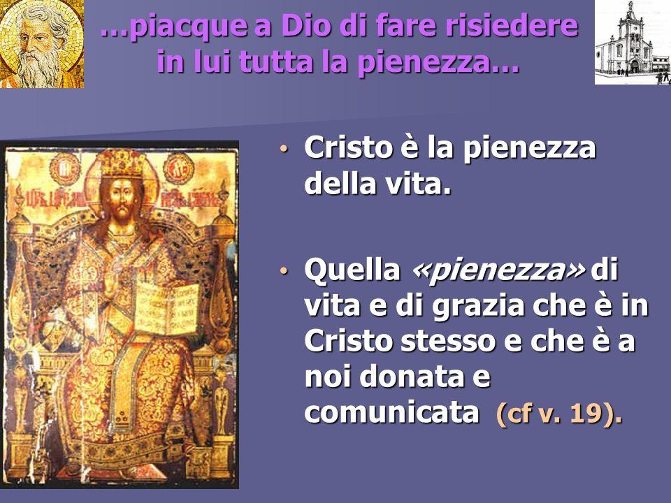 …piacque a Dio di fare risiedere in lui tutta la pienezza… Cristo è la pienezza della vita. Cristo è la pienezza della vita. Quella «pienezza» di vita