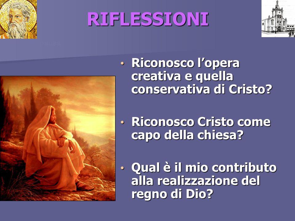RIFLESSIONI Riconosco lopera creativa e quella conservativa di Cristo? Riconosco lopera creativa e quella conservativa di Cristo? Riconosco Cristo com