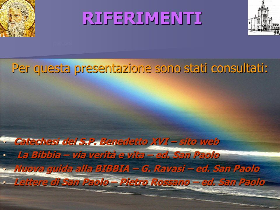 RIFERIMENTI Per questa presentazione sono stati consultati: Catechesi del S.P. Benedetto XVI – sito web Catechesi del S.P. Benedetto XVI – sito web La