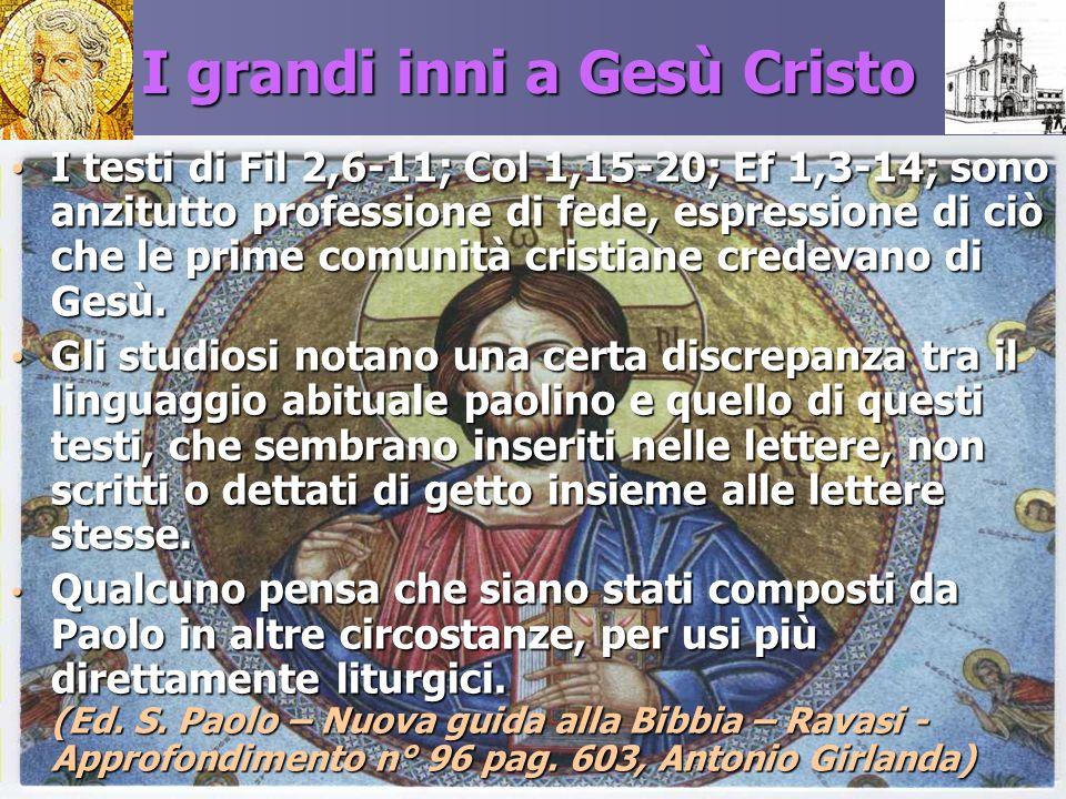 I grandi inni a Gesù Cristo I testi di Fil 2,6-11; Col 1,15-20; Ef 1,3-14; sono anzitutto professione di fede, espressione di ciò che le prime comunit