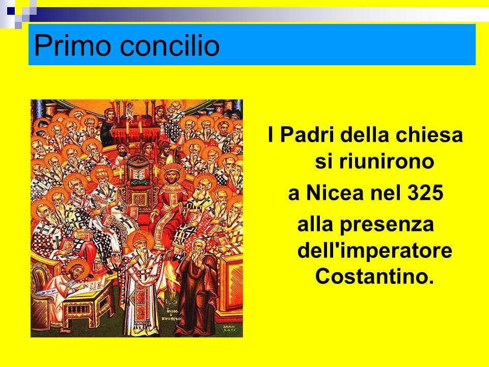 Primo concilio I Padri della chiesa si riunirono a Nicea nel 325 alla presenza dell'imperatore Costantino. ritardo