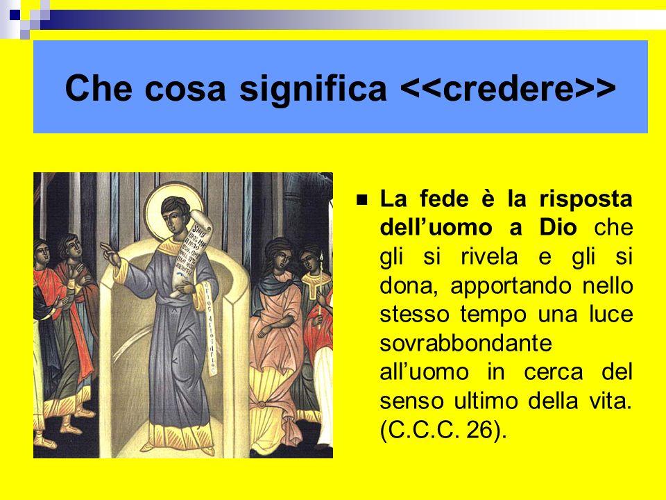 Che cosa significa > La fede è la risposta delluomo a Dio che gli si rivela e gli si dona, apportando nello stesso tempo una luce sovrabbondante alluo