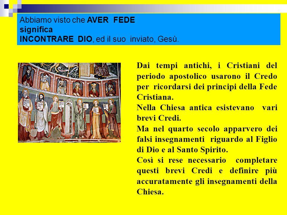 Dai tempi antichi, i Cristiani del periodo apostolico usarono il Credo per ricordarsi dei principi della Fede Cristiana. Nella Chiesa antica esistevan