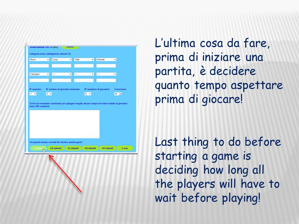Last thing to do before starting a game is deciding how long all the players will have to wait before playing! Lultima cosa da fare, prima di iniziare