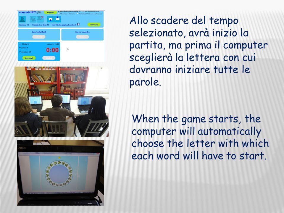 Allo scadere del tempo selezionato, avrà inizio la partita, ma prima il computer sceglierà la lettera con cui dovranno iniziare tutte le parole.