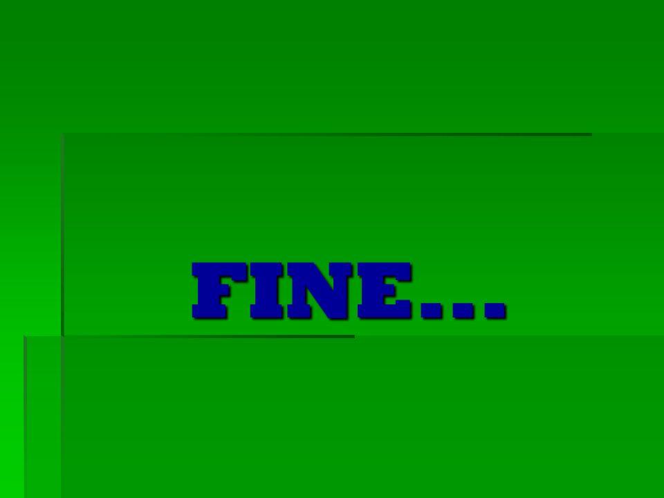 FINE... FINE...