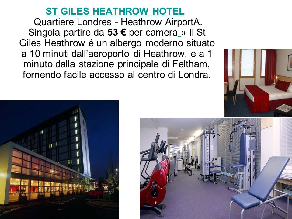 ST GILES HEATHROW HOTEL Quartiere Londres - Heathrow AirportA. Singola partire da 53 per camera » Il St Giles Heathrow é un albergo moderno situato a
