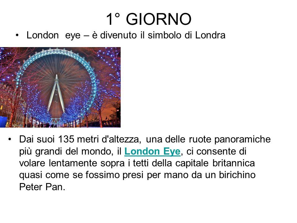 1° GIORNO London eye – è divenuto il simbolo di Londra Dai suoi 135 metri d'altezza, una delle ruote panoramiche più grandi del mondo, il London Eye,