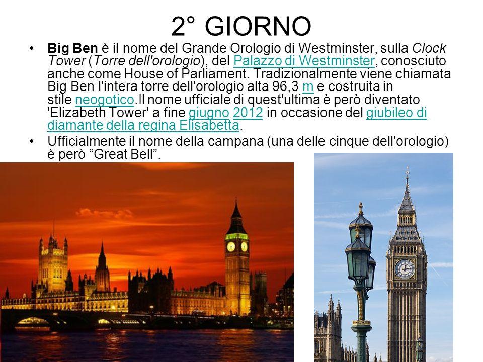 2° GIORNO Big Ben è il nome del Grande Orologio di Westminster, sulla Clock Tower (Torre dell'orologio), del Palazzo di Westminster, conosciuto anche